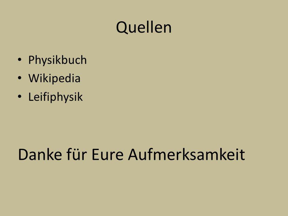 Quellen Physikbuch Wikipedia Leifiphysik Danke für Eure Aufmerksamkeit