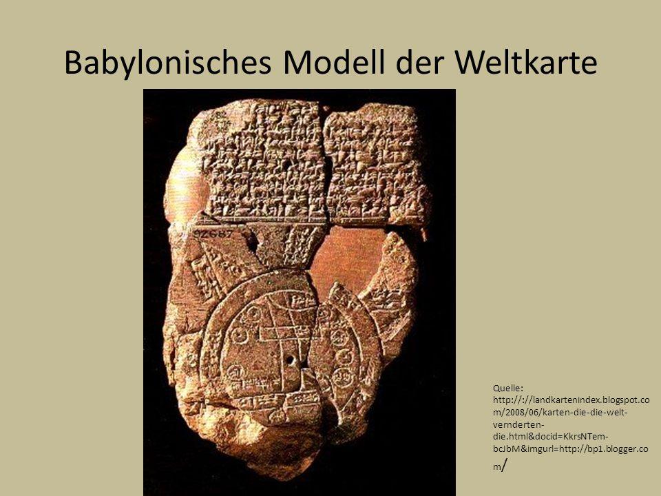 Babylonisches Modell der Weltkarte Quelle: http://://landkartenindex.blogspot.co m/2008/06/karten-die-die-welt- vernderten- die.html&docid=KkrsNTem- b