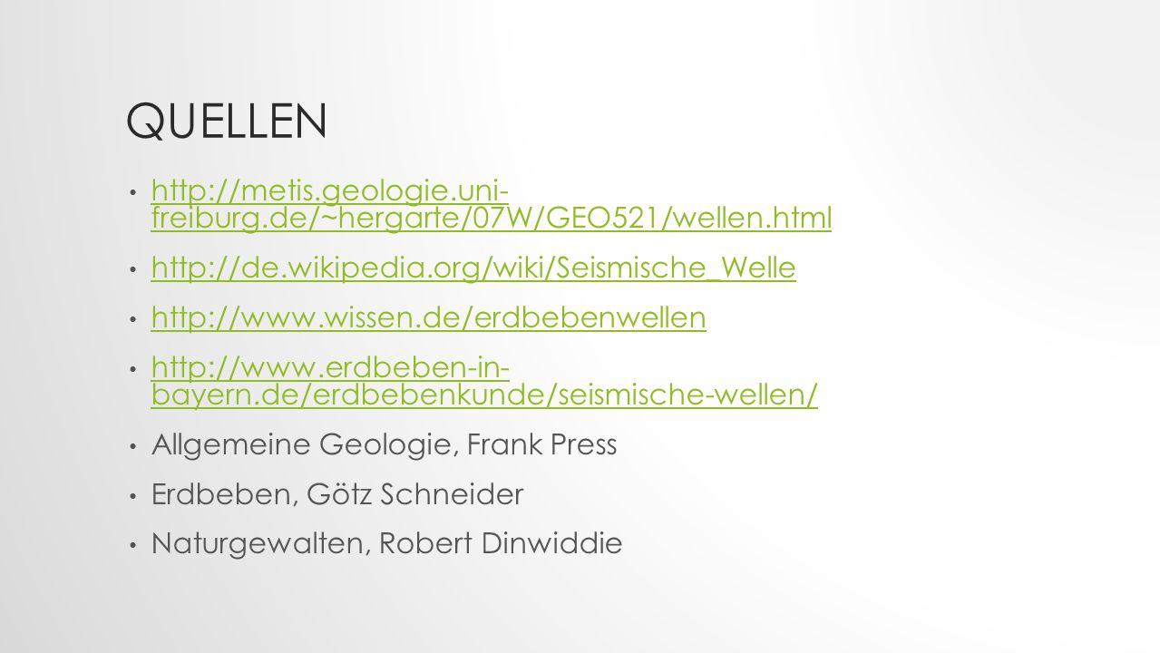 QUELLEN http://metis.geologie.uni- freiburg.de/~hergarte/07W/GEO521/wellen.html http://metis.geologie.uni- freiburg.de/~hergarte/07W/GEO521/wellen.html http://de.wikipedia.org/wiki/Seismische_Welle http://www.wissen.de/erdbebenwellen http://www.erdbeben-in- bayern.de/erdbebenkunde/seismische-wellen/ http://www.erdbeben-in- bayern.de/erdbebenkunde/seismische-wellen/ Allgemeine Geologie, Frank Press Erdbeben, Götz Schneider Naturgewalten, Robert Dinwiddie