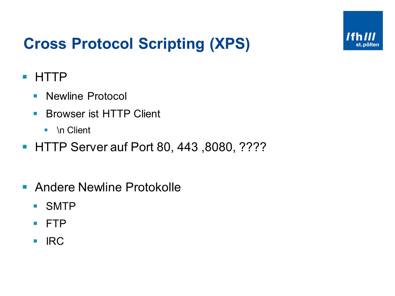 Cross Protocol Scripting (XPS) HTTP Newline Protocol Browser ist HTTP Client \n Client HTTP Server auf Port 80, 443,8080, .