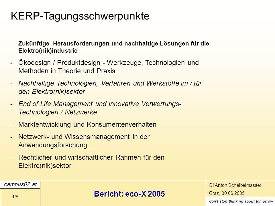 campus02.at don t stop thinking about tomorrow DI Anton Scheibelmasser Graz, 30.06.2005 Bericht: eco-X 2005 5/6 CAMPUS 02 Mitorganisator der Konferenz: eco-X 2005 CAMPUS 02 Aktivitäten - Wissenstransferprojekt - Konferenzplanung - Wissenschaftliche Inhalte - Programmerstellung, Call for Papers - Paper Evaluierungsprozess - Konferenzdurchführung - Wissenschaftliches Komitee (U.Traussnigg, A.