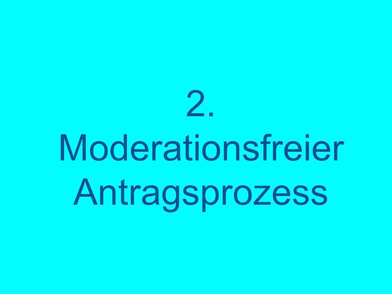 2. Moderationsfreier Antragsprozess