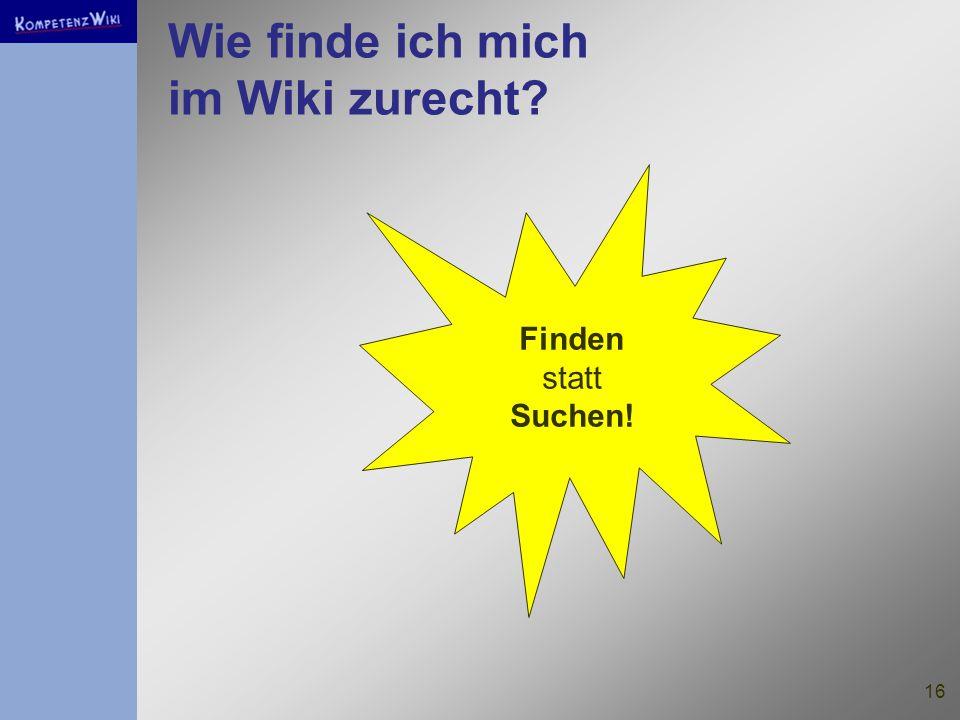 16 Wie finde ich mich im Wiki zurecht Finden statt Suchen!