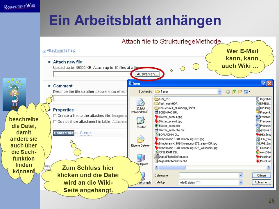 26 Ein Arbeitsblatt anhängen Wer E-Mail kann, kann auch Wiki … beschreibe die Datei, damit andere sie auch über die Such- funktion finden können.