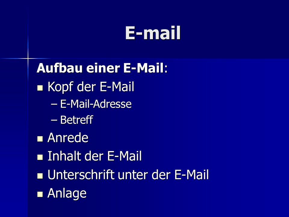 Aufbau einer E-Mail: Kopf der E-Mail Kopf der E-Mail –E-Mail-Adresse –Betreff Anrede Anrede Inhalt der E-Mail Inhalt der E-Mail Unterschrift unter der E-Mail Unterschrift unter der E-Mail Anlage Anlage E-mail