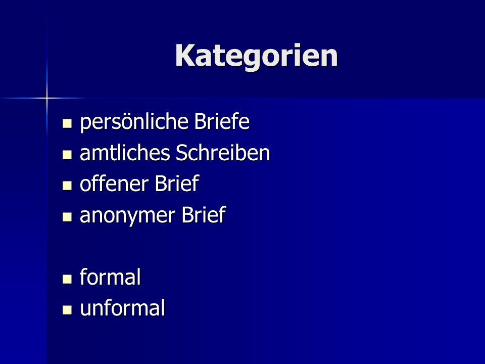 Kategorien persönliche Briefe persönliche Briefe amtliches Schreiben amtliches Schreiben offener Brief offener Brief anonymer Brief anonymer Brief formal formal unformal unformal