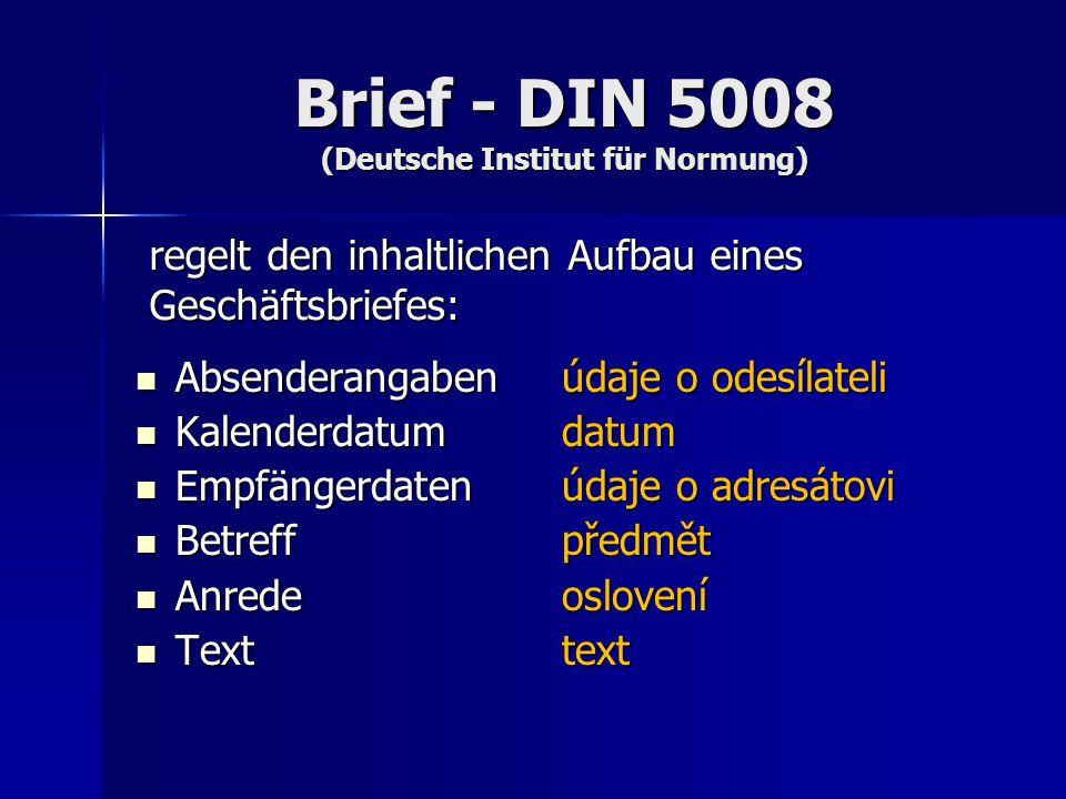 Brief - DIN 5008 (Deutsche Institut für Normung) Schlussformel (Gruß) závěrečná formule Schlussformel (Gruß) závěrečná formule Unterschrift podpis Unterschrift podpis Anlagenvermerk poznámka pod čarou, přílohy Anlagenvermerk poznámka pod čarou, přílohy Verteilervermerk poznámka pod čarou, distributor Verteilervermerk poznámka pod čarou, distributor Postskriptum dodatek Postskriptum dodatek