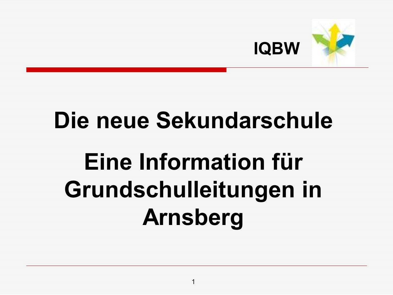 1 Die neue Sekundarschule Eine Information für Grundschulleitungen in Arnsberg IQBW