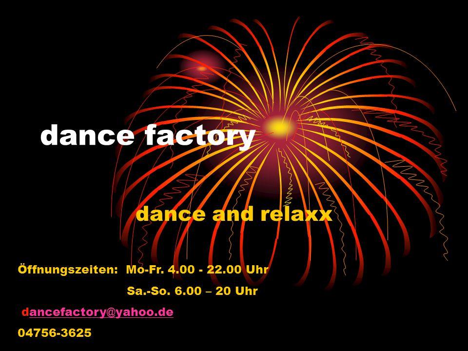 dance factory dance and relaxx Öffnungszeiten: Mo-Fr.