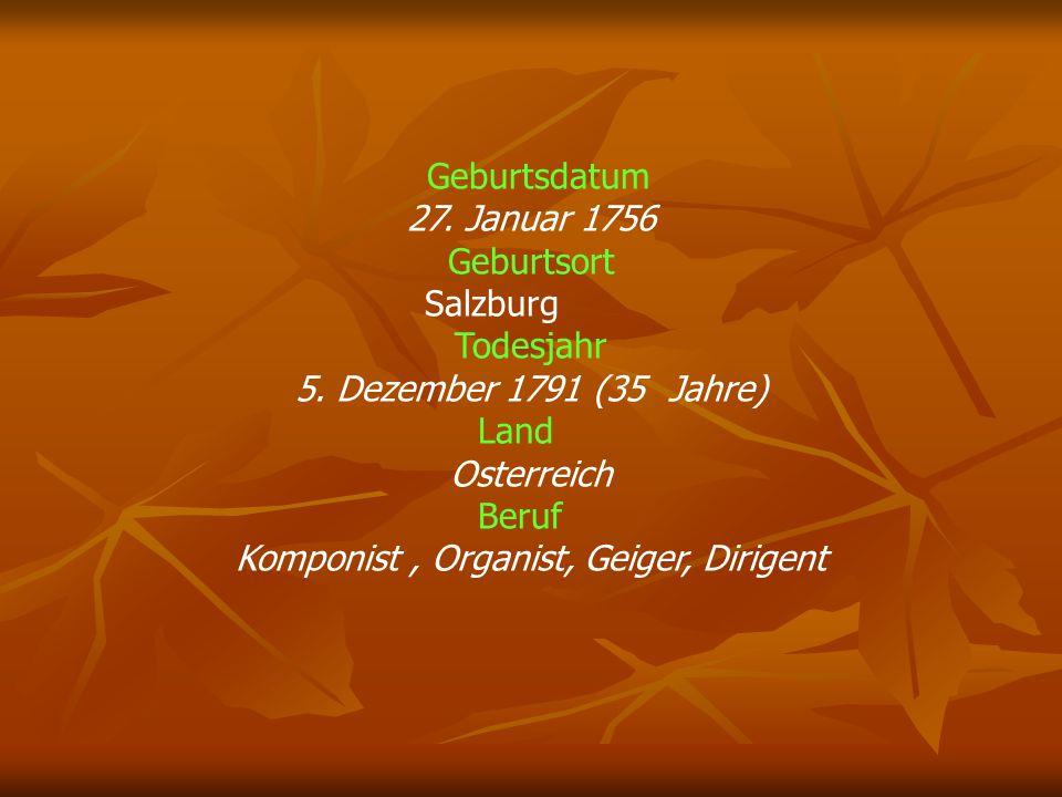 Geburtsdatum 27. Januar 1756 Geburtsort Salzburg Todesjahr 5. Dezember 1791 (35 Jahre) Land Osterreich Beruf Komponist, Organist, Geiger, Dirigent