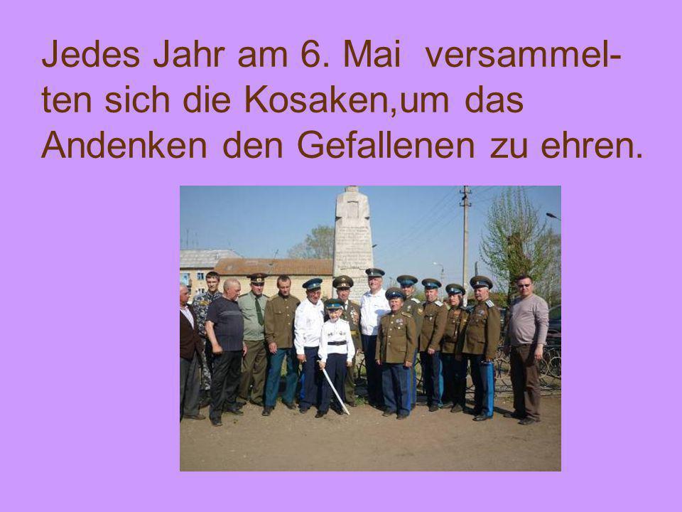 Jedes Jahr am 6. Mai versammel- ten sich die Kosaken,um das Andenken den Gefallenen zu ehren.