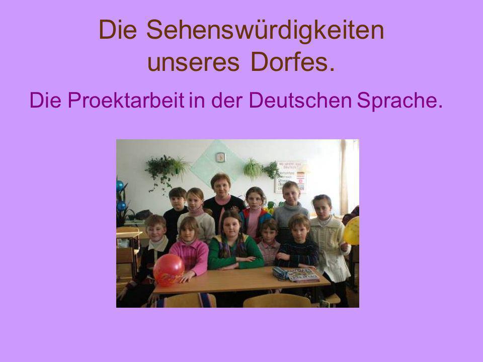 Die Sehenswürdigkeiten unseres Dorfes. Die Proektarbeit in der Deutschen Sprache.