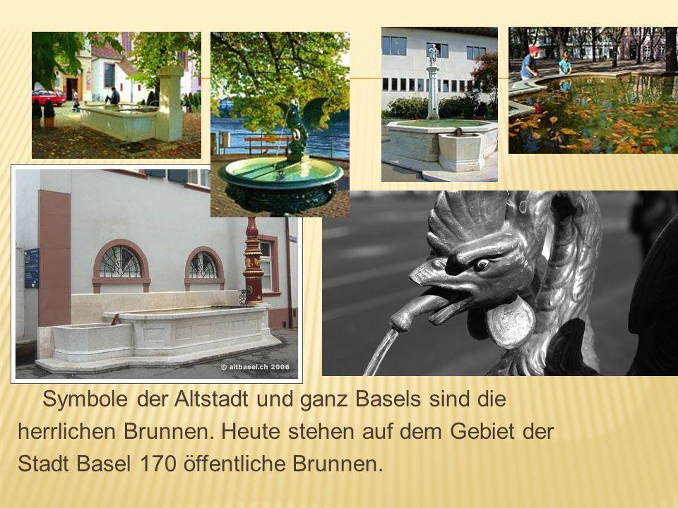 Symbole der Altstadt und ganz Basels sind die herrlichen Brunnen. Heute stehen auf dem Gebiet der Stadt Basel 170 öffentliche Brunnen.