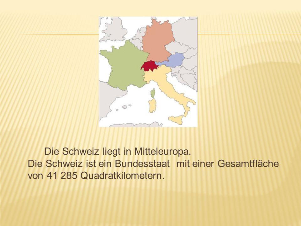 Die Schweiz liegt in Mitteleuropa. Die Schweiz ist ein Bundesstaat mit einer Gesamtfläche von 41 285 Quadratkilometern.