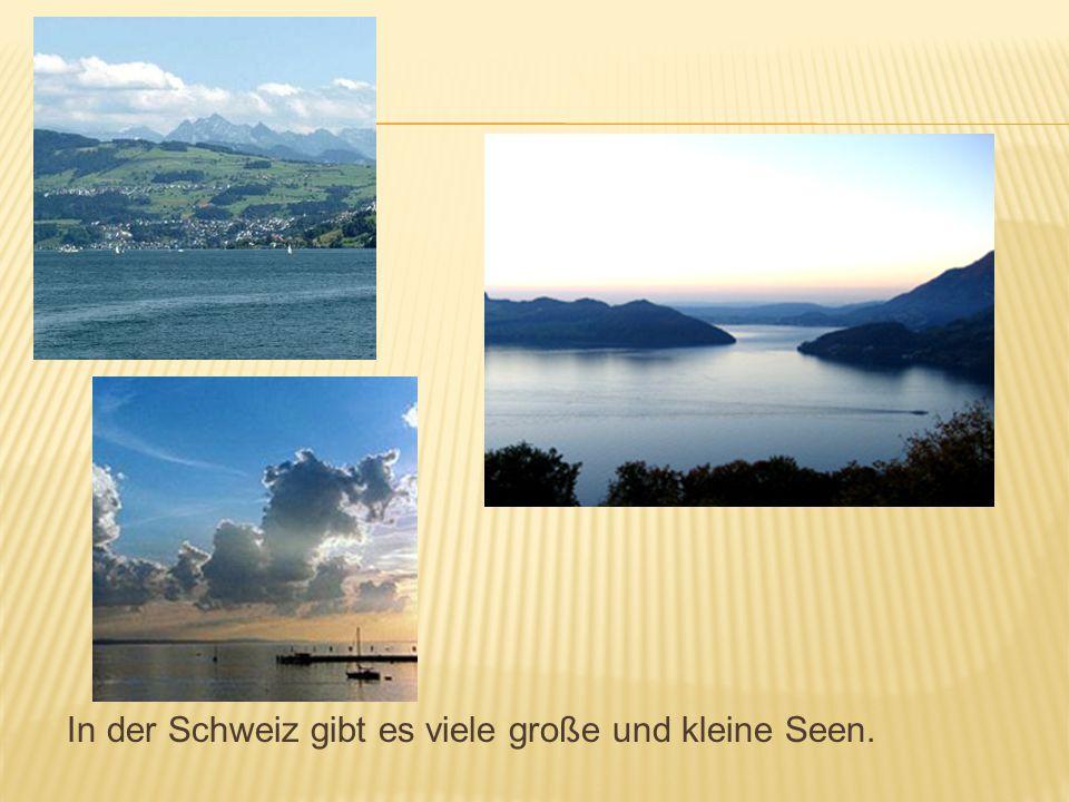 In der Schweiz gibt es viele große und kleine Seen.