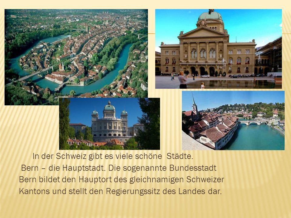 In der Schweiz gibt es viele schöne Städte. Bern – die Hauptstadt. Die sogenannte Bundesstadt Bern bildet den Hauptort des gleichnamigen Schweizer Kan