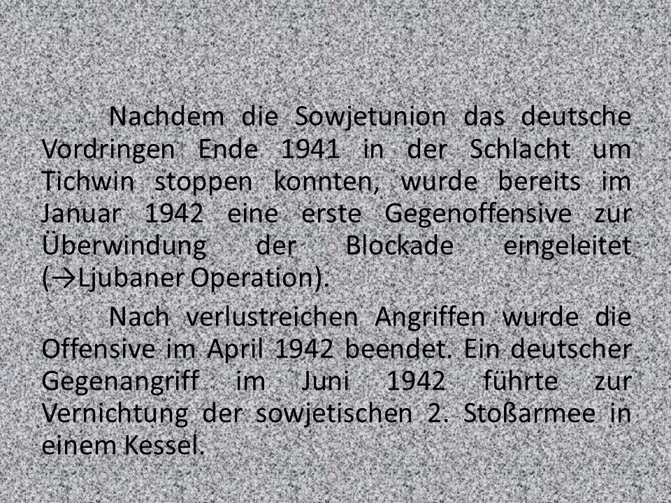Nachdem die Sowjetunion das deutsche Vordringen Ende 1941 in der Schlacht um Tichwin stoppen konnten, wurde bereits im Januar 1942 eine erste Gegenoffensive zur Überwindung der Blockade eingeleitet (Ljubaner Operation).