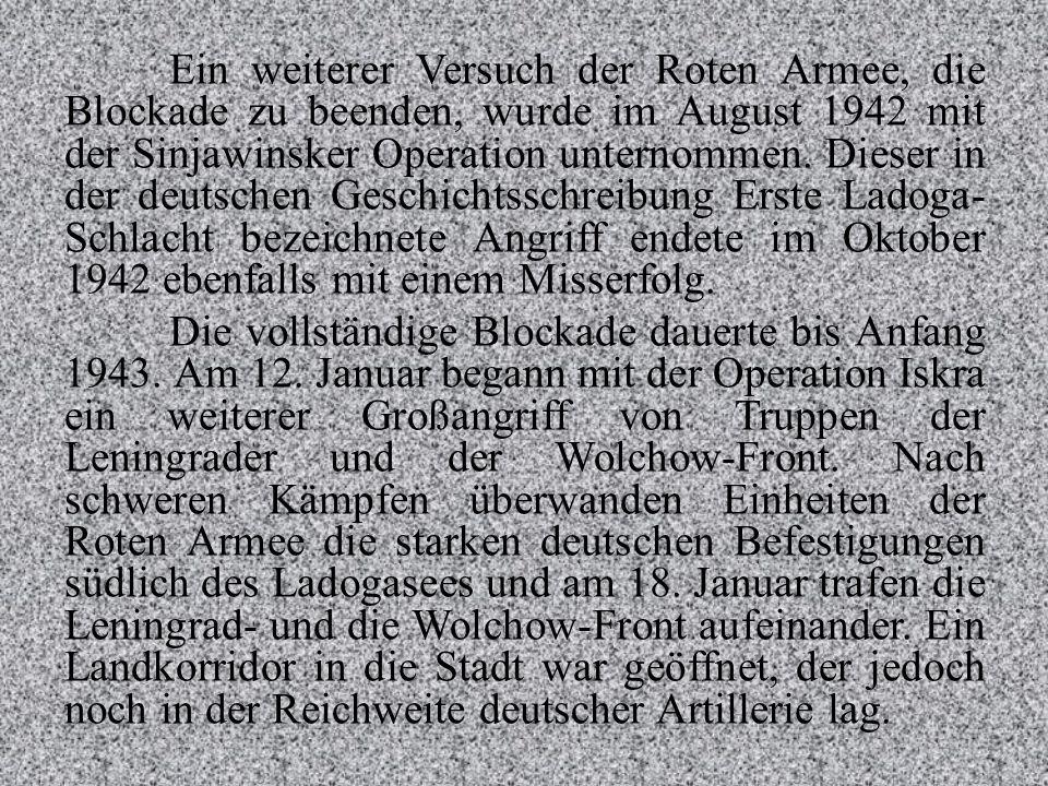 Ein weiterer Versuch der Roten Armee, die Blockade zu beenden, wurde im August 1942 mit der Sinjawinsker Operation unternommen. Dieser in der deutsche