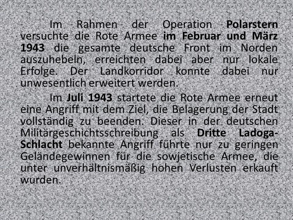 Im Rahmen der Operation Polarstern versuchte die Rote Armee im Februar und März 1943 die gesamte deutsche Front im Norden auszuhebeln, erreichten dabe