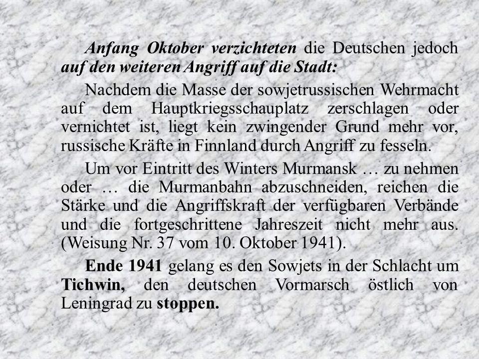 Anfang Oktober verzichteten die Deutschen jedoch auf den weiteren Angriff auf die Stadt: Nachdem die Masse der sowjetrussischen Wehrmacht auf dem Haup