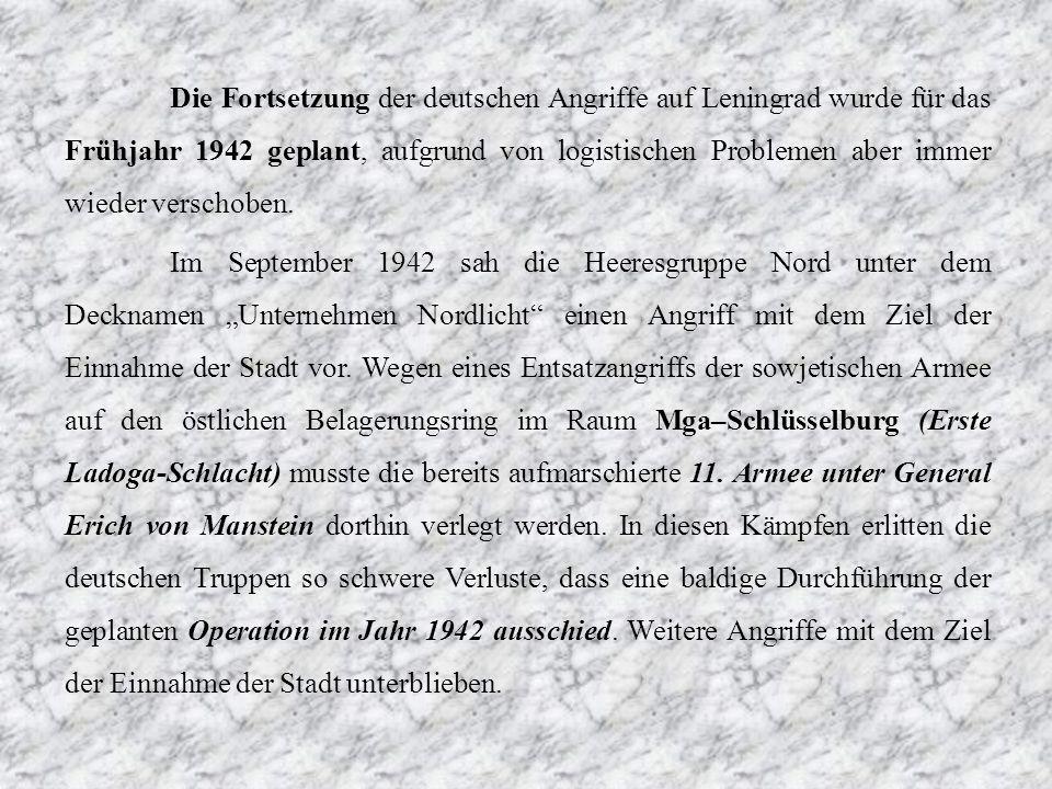 Die Fortsetzung der deutschen Angriffe auf Leningrad wurde für das Frühjahr 1942 geplant, aufgrund von logistischen Problemen aber immer wieder versch
