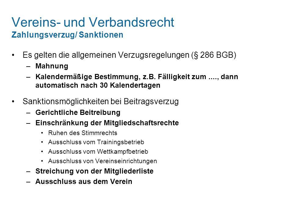 Vereins- und Verbandsrecht Zahlungsverzug/ Sanktionen Es gelten die allgemeinen Verzugsregelungen (§ 286 BGB) –Mahnung –Kalendermäßige Bestimmung, z.B