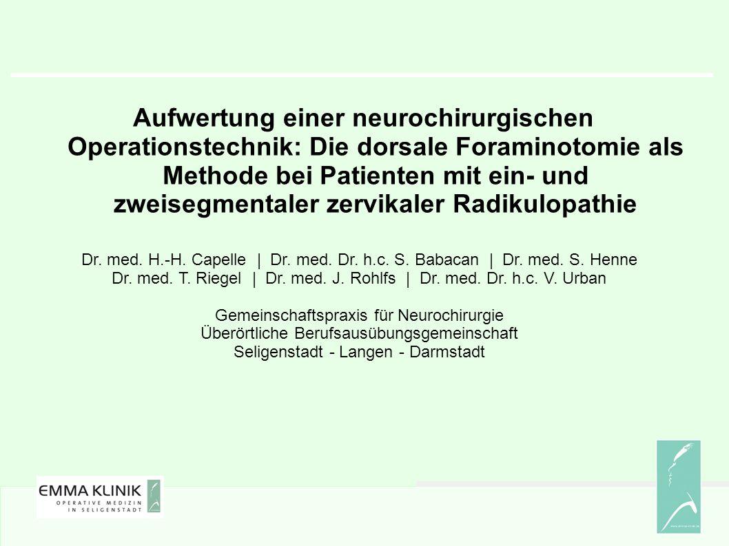 Aufwertung einer neurochirurgischen Operationstechnik: Die dorsale Foraminotomie als Methode bei Patienten mit ein- und zweisegmentaler zervikaler Radikulopathie Dr.