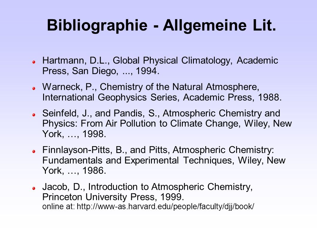 Bibliographie - Allgemeine Lit. Hartmann, D.L., Global Physical Climatology, Academic Press, San Diego,..., 1994. Warneck, P., Chemistry of the Natura