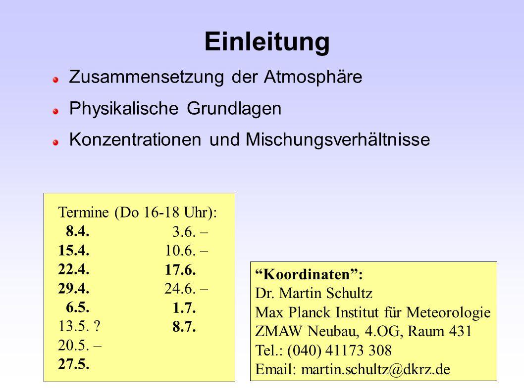 Einleitung Zusammensetzung der Atmosphäre Physikalische Grundlagen Konzentrationen und Mischungsverhältnisse Koordinaten: Dr. Martin Schultz Max Planc