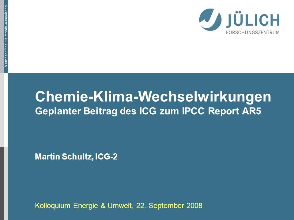 Member of the Helmholtz-Association Chemie-Klima-Wechselwirkungen Geplanter Beitrag des ICG zum IPCC Report AR5 Martin Schultz, ICG-2 Kolloquium Energie & Umwelt, 22.