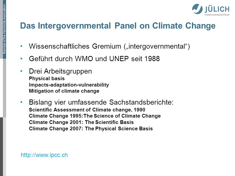 Member of the Helmholtz-Association Das Intergovernmental Panel on Climate Change Wissenschaftliches Gremium (intergovernmental) Geführt durch WMO und