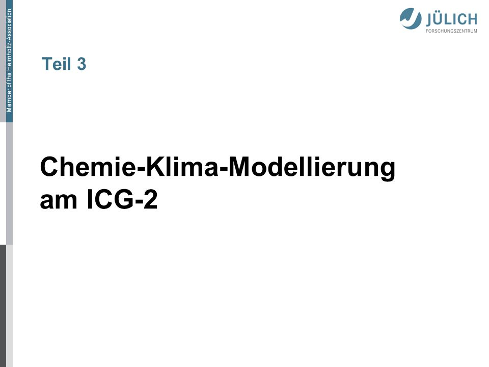 Member of the Helmholtz-Association Teil 3 Chemie-Klima-Modellierung am ICG-2