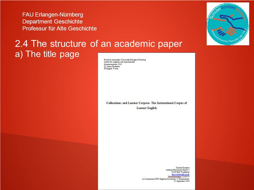 FAU Erlangen-Nürnberg Department Geschichte Professur für Alte Geschichte 2.4 The structure of an academic paper a) The title page