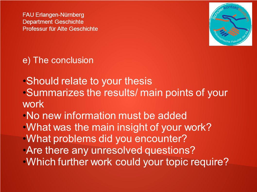 FAU Erlangen-Nürnberg Department Geschichte Professur für Alte Geschichte e) The conclusion Should relate to your thesis Summarizes the results/ main