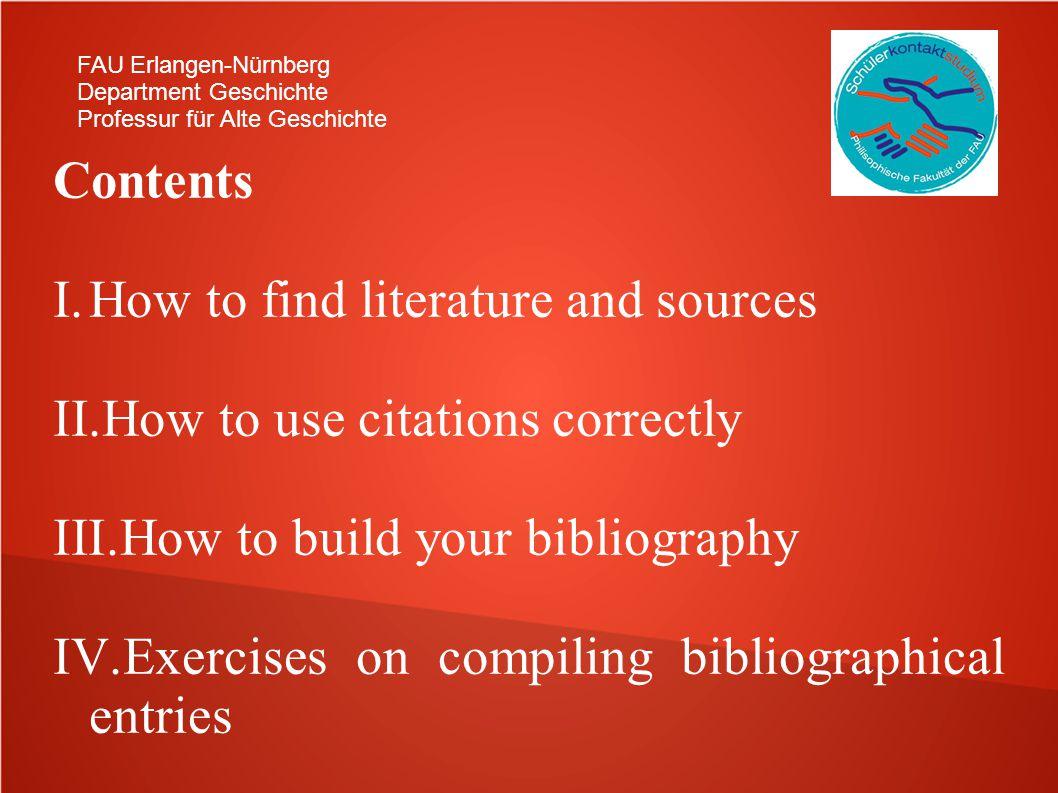 FAU Erlangen-Nürnberg Department Geschichte Professur für Alte Geschichte Contents I.How to find literature and sources II.How to use citations correc