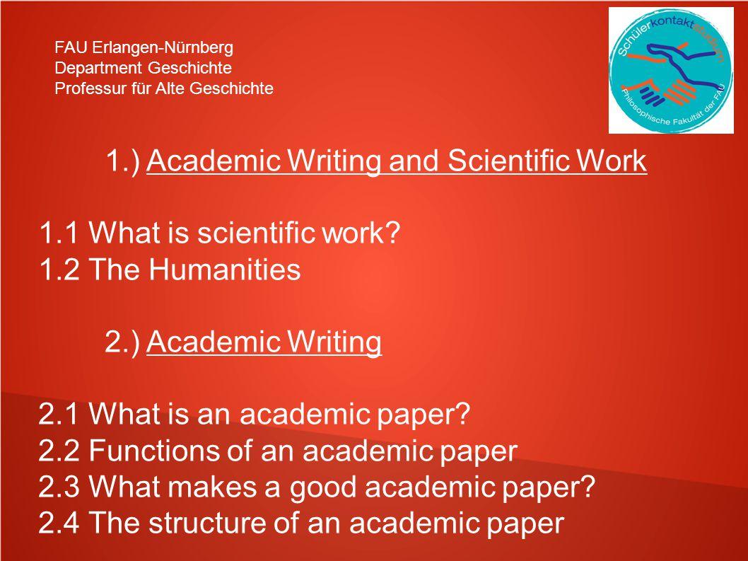 FAU Erlangen-Nürnberg Department Geschichte Professur für Alte Geschichte 1.) Academic Writing and Scientific Work 1.1 What is scientific work? 1.2 Th
