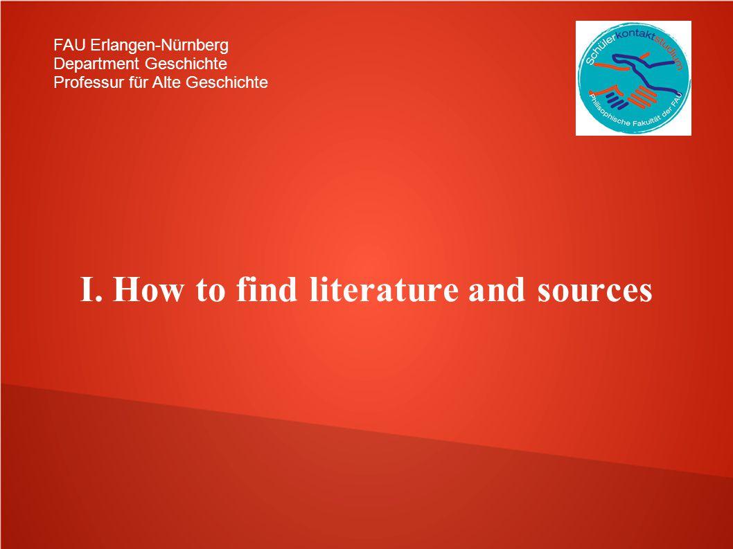 FAU Erlangen-Nürnberg Department Geschichte Professur für Alte Geschichte I. How to find literature and sources