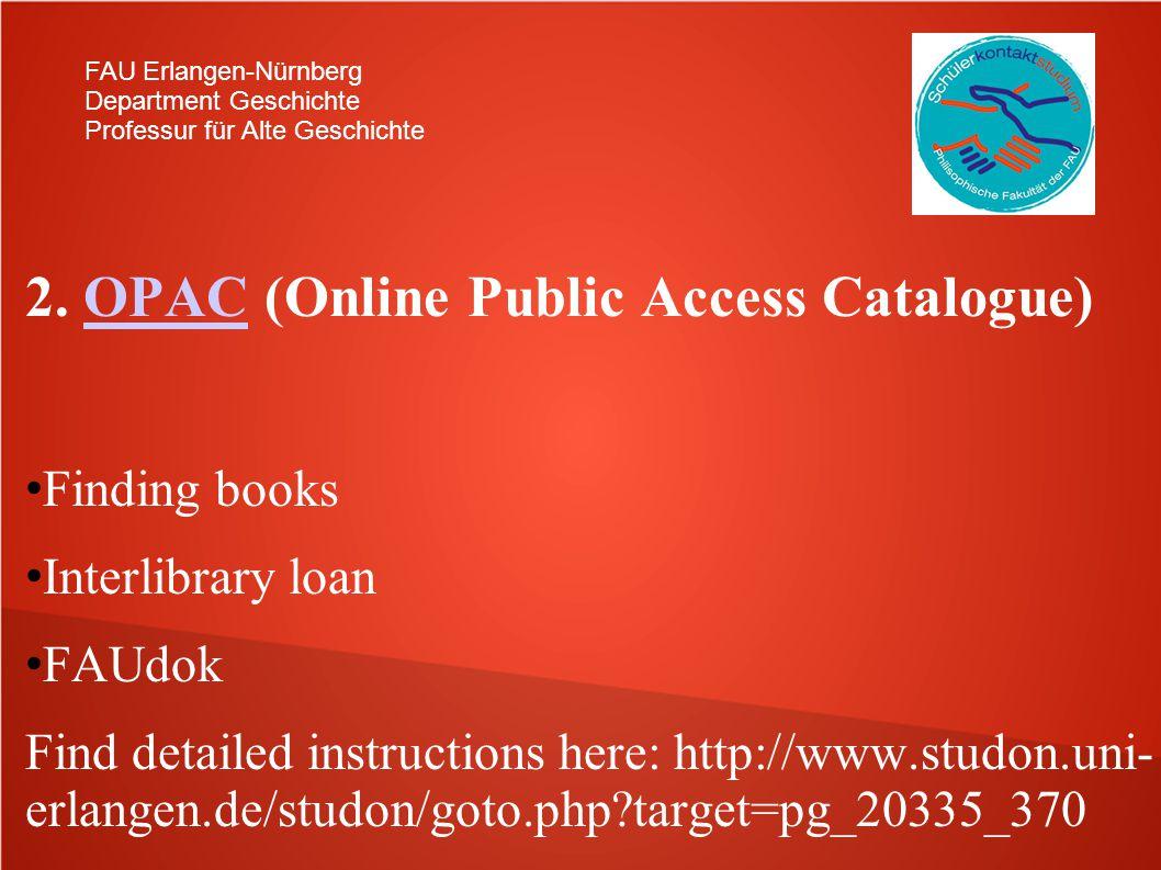 FAU Erlangen-Nürnberg Department Geschichte Professur für Alte Geschichte 2. OPAC (Online Public Access Catalogue)OPAC Finding books Interlibrary loan