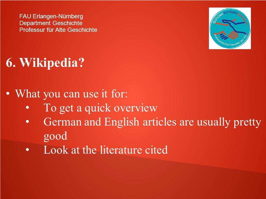 FAU Erlangen-Nürnberg Department Geschichte Professur für Alte Geschichte 6. Wikipedia? What you can use it for: To get a quick overview German and En