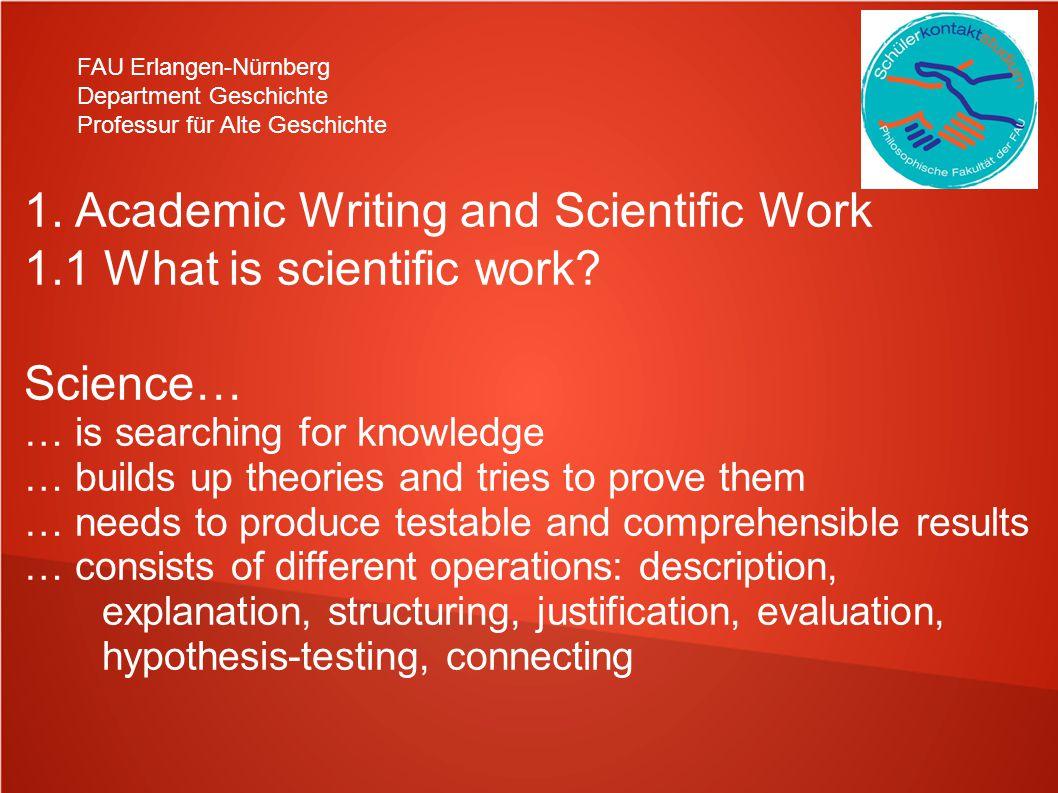 FAU Erlangen-Nürnberg Department Geschichte Professur für Alte Geschichte 1. Academic Writing and Scientific Work 1.1 What is scientific work? Science