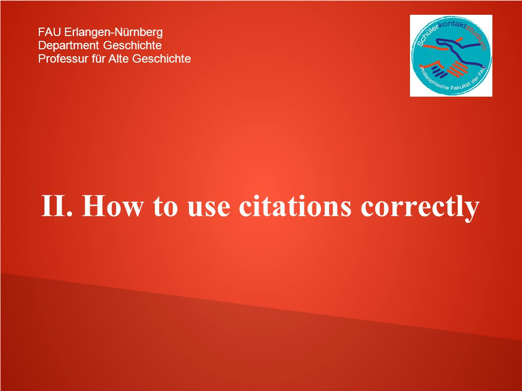 FAU Erlangen-Nürnberg Department Geschichte Professur für Alte Geschichte II. How to use citations correctly