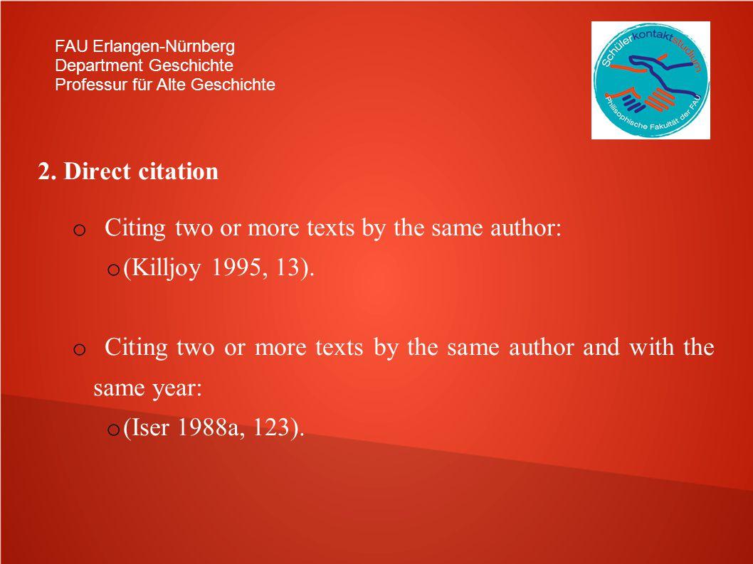 FAU Erlangen-Nürnberg Department Geschichte Professur für Alte Geschichte 2. Direct citation o Citing two or more texts by the same author: o (Killjoy