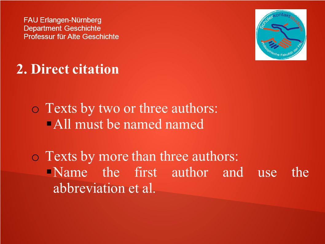 FAU Erlangen-Nürnberg Department Geschichte Professur für Alte Geschichte 2. Direct citation o Texts by two or three authors: All must be named named