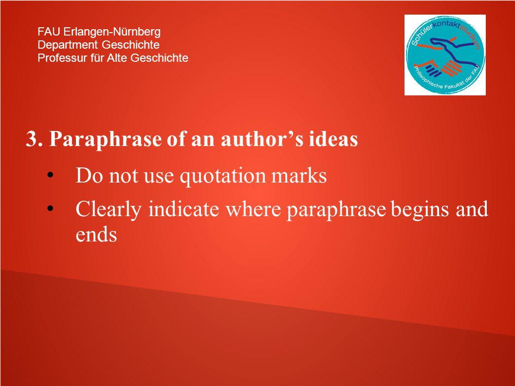 FAU Erlangen-Nürnberg Department Geschichte Professur für Alte Geschichte 3. Paraphrase of an authors ideas Do not use quotation marks Clearly indicat