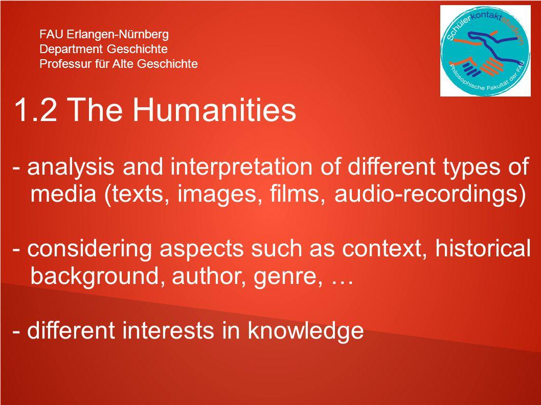 FAU Erlangen-Nürnberg Department Geschichte Professur für Alte Geschichte 1.2 The Humanities - analysis and interpretation of different types of media
