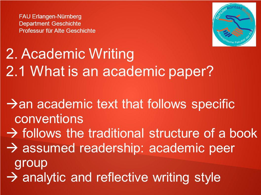 FAU Erlangen-Nürnberg Department Geschichte Professur für Alte Geschichte 2. Academic Writing 2.1 What is an academic paper? an academic text that fol