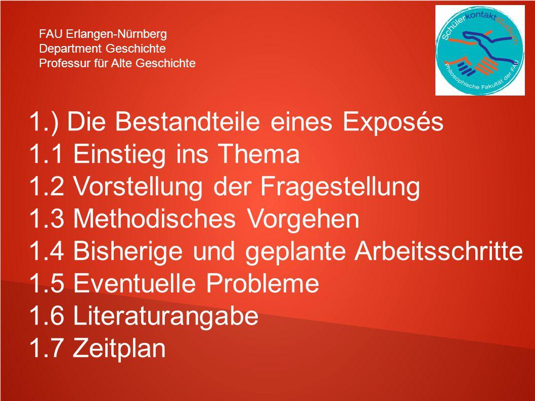 FAU Erlangen-Nürnberg Department Geschichte Professur für Alte Geschichte 1.) Die Bestandteile eines Exposés 1.1 Einstieg ins Thema 1.2 Vorstellung de