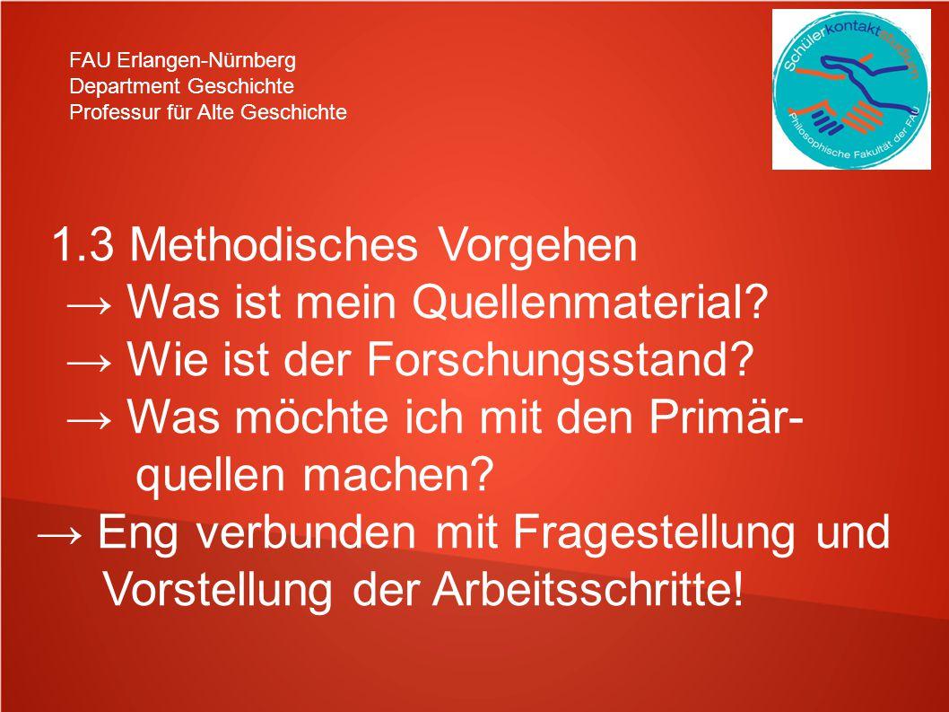 FAU Erlangen-Nürnberg Department Geschichte Professur für Alte Geschichte 1.3 Methodisches Vorgehen Was ist mein Quellenmaterial? Wie ist der Forschun