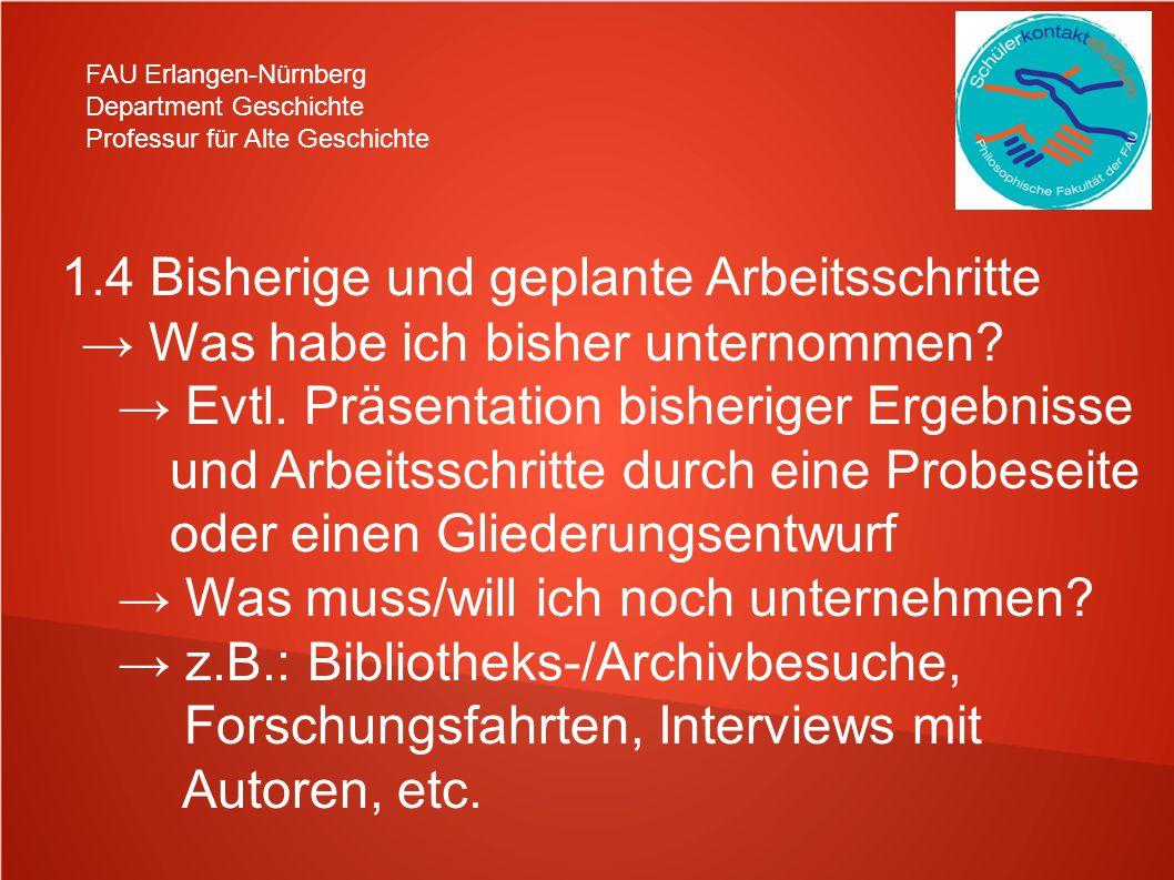 FAU Erlangen-Nürnberg Department Geschichte Professur für Alte Geschichte 1.4 Bisherige und geplante Arbeitsschritte Was habe ich bisher unternommen?