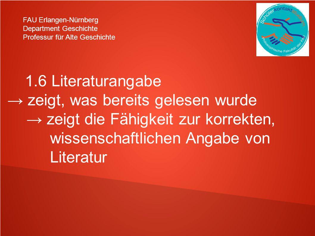 FAU Erlangen-Nürnberg Department Geschichte Professur für Alte Geschichte 1.6 Literaturangabe zeigt, was bereits gelesen wurde zeigt die Fähigkeit zur